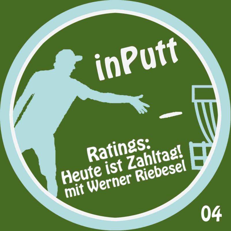 inPutt04 – Ratings: Heute ist Zahltag!