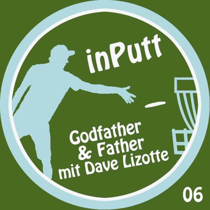 inPutt06 – Godfather & Father mit Dave Lizotte