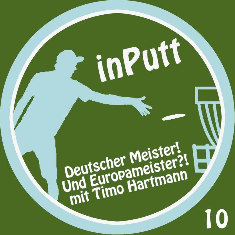 inPutt 10 – Deutscher Meister. Und Europameister!? Mit Timo Hartmann